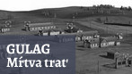 """ÚPN v projekte """"Mŕtva trať"""" v rámci dokumentovania GULAGov"""